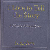 Play & Download I Love To Tell The Story by Greg Rice | Napster