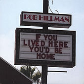 Play & Download If You Lived Here, You'd Be Home by Bob Hillman | Napster