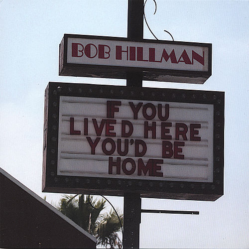 If You Lived Here, You'd Be Home by Bob Hillman