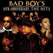 Bad Boy's 10th Anniversary- The Hits by Various Artists