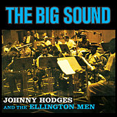 Johnny Hodges and the Ellington Men: The Big Sound (Bonus Track Version) by Johnny Hodges