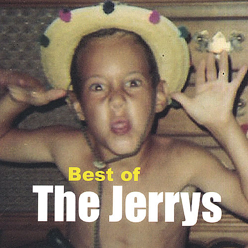 Play & Download Best of the Jerrys by The Jerrys | Napster