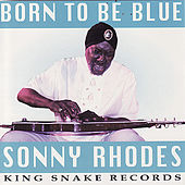 Play & Download Born To Be Blue by Sonny Rhodes | Napster