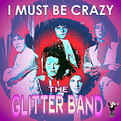 Play & Download I Must Be Crazy by Glitter Band | Napster