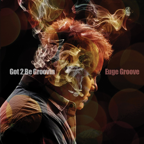 Play & Download Got 2 Be Groovin' by Euge Groove | Napster