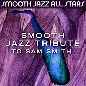 Smooth Jazz Tribute to Sam Smith by Smooth Jazz Allstars