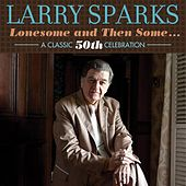 Lonesome And Then Some: A Classic 50th Celebration by Larry Sparks