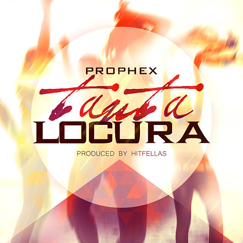 Tanta Locura - Single by Prophex