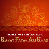The Best of Indian Music: The Best of Rahat Fatah Ali Khan by Various Artists