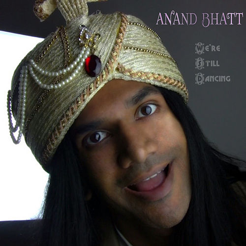 Play & Download We're Still Dancing by Anand Bhatt | Napster