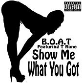 Show Me What You Got  (feat. T Rone) by Boat