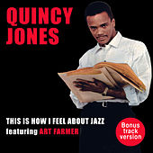 This Is How I Feel About Jazz (feat. Art Farmer) [Bonus Track Version] by Quincy Jones