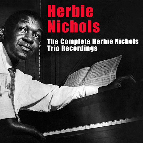 Play & Download The Complete Herbie Nichols Trio Recordings (Bonus Track Version) by Herbie Nichols | Napster