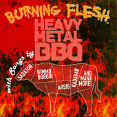 Play & Download Burning Flesh: Heavy Metal Bbq with Songs by Sabaton, Dimmu Borgir, Aris, Kadavar and Many More! by Various Artists | Napster