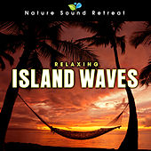 Play & Download Relaxing Island Ocean Waves for Relaxation and Mediation by Nature Sound Retreat | Napster