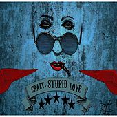 Crazy, Stupid Love by Mojo Filter