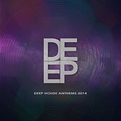 Deep - Deep House Anthems 2014 by Various Artists