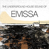 Play & Download The Underground House Sound of Eivissa, Vol. 1 by Various Artists | Napster