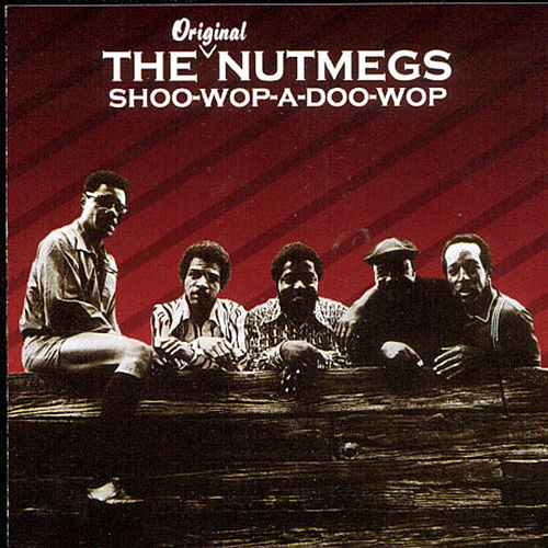 Play & Download Shoo-Wop-A: Doo-Wop by The Nutmegs | Napster