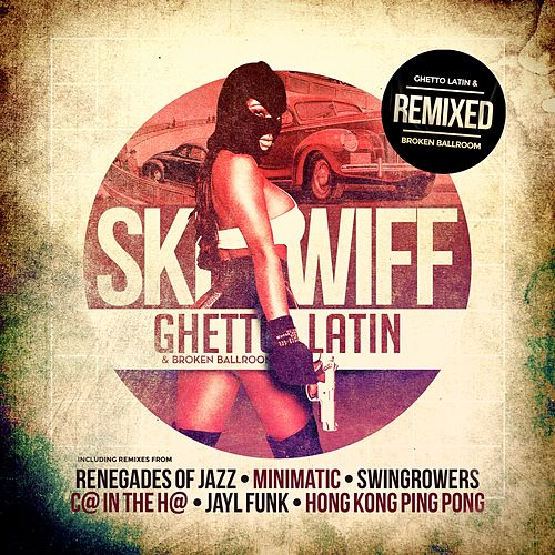 Play & Download Ghetto Latin & Broken Ballroom Remixed by Skeewiff | Napster