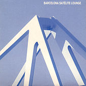 Barcelona Satélite Lounge by Various Artists