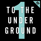 Play & Download To the Underground, Vol. 1 by Various Artists | Napster
