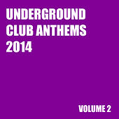 Play & Download Underground Club Anthems 2014 Volume 2 by Various Artists | Napster