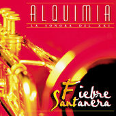 Play & Download Fiebre Santanera by Alquimia La Sonora Del XXI | Napster