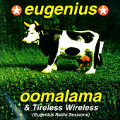 Play & Download Oomalama & Tireless Wireless (Eugenius Radio Sessions) by Eugenius | Napster
