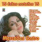 Play & Download Mercedes Castro - 15 Exitos Norteños by Mercedes Castro | Napster