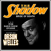 The Shadow: Bride Of Death - The 1938 Radio Show Episode by Orson Welles