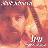 Play & Download YOU (Brought Me Back) by Mark Johnson | Napster