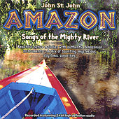Play & Download Amazon - songs of the mighty river by John St. John | Napster