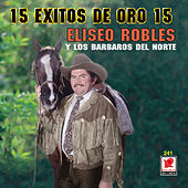 Play & Download 15 Exitos De Oro 15 Eliseo Robles by Eliseo Robles | Napster