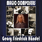 Georg Freidrich Händel: Magic Composers by Orquesta Lírica de Barcelona