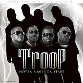 Play & Download Not in a Million Years by Troop | Napster