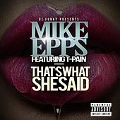 Play & Download That's What She Said (feat. T-Pain) - Single by Mike Epps | Napster