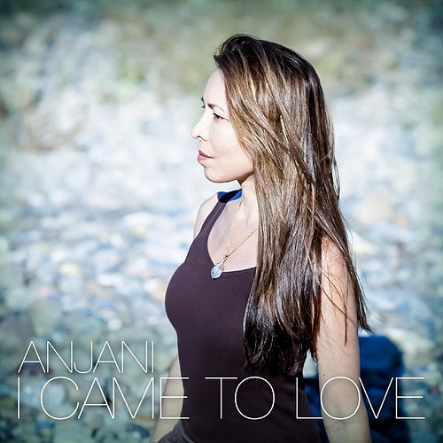 Play & Download I Came to Love by Anjani | Napster