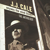 Anyway The Wind Blows: The Anthology by JJ Cale