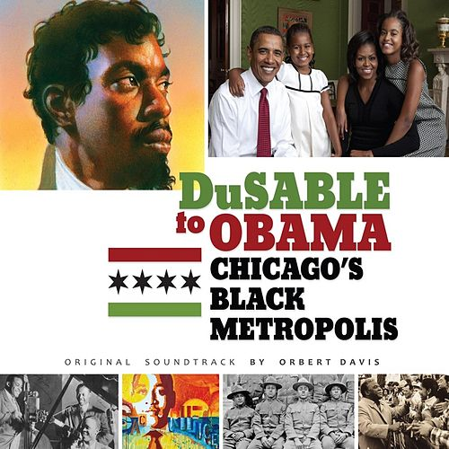 Play & Download DuSable to Obama: Chicago's Black Metropolis (Original Sountrack) by Orbert Davis | Napster