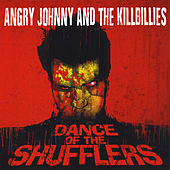 Play & Download Dance of the Shufflers by Angry Johnny and the Killbillies | Napster