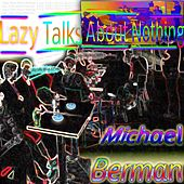 Play & Download Lazy Talks About Nothing by Michael Berman | Napster