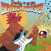 Big Rock Rooster by Daddy A Go Go