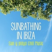 Sunbathing in Ibiza - Sun y Playa Chill Music von Various Artists
