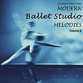 Modern Ballet Studio Melodies, Vol. 6 by Christopher N Hobson