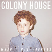 When I Was Younger by Colony House