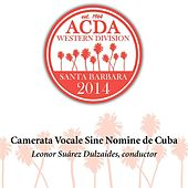 Play & Download 2014 American Choral Directors Association, Western Division (ACDA): Camerata vocale sine nomine de Cuba [Live] by Camerata vocale sine nomine de Cuba | Napster