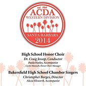 Play & Download 2014 American Choral Directors Association, Western Division (ACDA): High School Honor Choir & Bakersfield High School Chamber Singers [Live] by Various Artists | Napster
