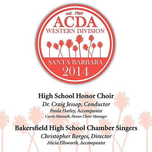 2014 American Choral Directors Association, Western Division (ACDA): High School Honor Choir & Bakersfield High School Chamber Singers [Live] by Various Artists