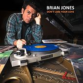Play & Download Don't Lose Your Love by Brian Jones | Napster